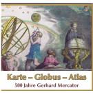 Karte - Globus - Atlas: 500 Jahre Gerhard Mercator